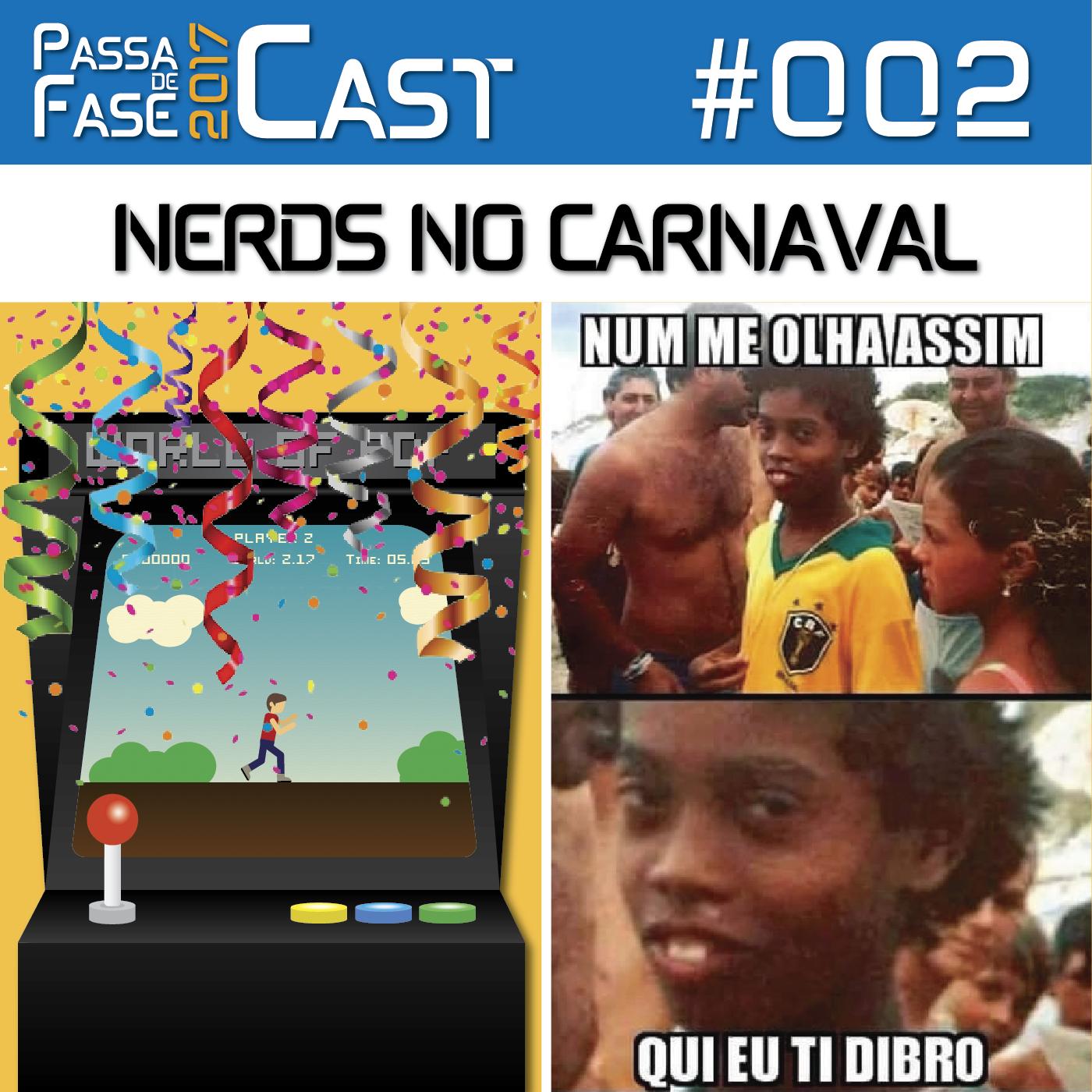 Passa de Fase Cast 2017 #002 | NERDS NO CARNAVAL