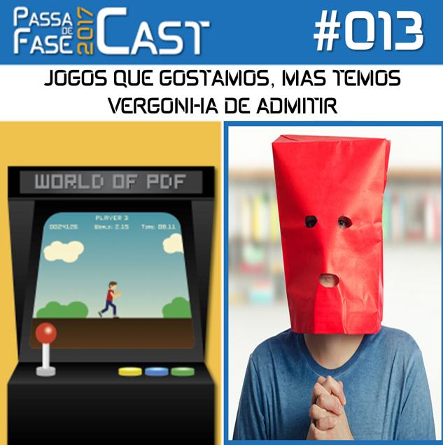 Passa de Fase Cast 2017 #013 | JOGOS QUE GOSTAMOS, MAS TEMOS VERGONHA DE ADMITIR
