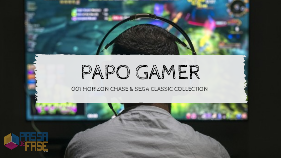 Papo Gamer 001: HORIZON CHASE e SEGA CLASSIC COLLECTION