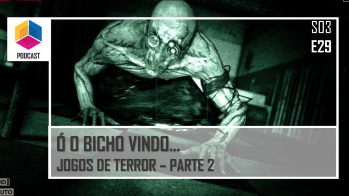 Ó o bicho vindo – Jogos de Terror – Parte 2 – PassadeFaseCast – S03E29