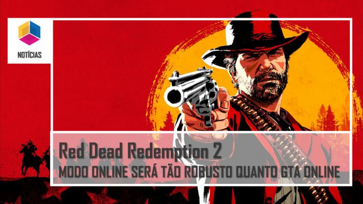 Red Dead Redemption 2 – Modo online será tão robusto quanto GTA online