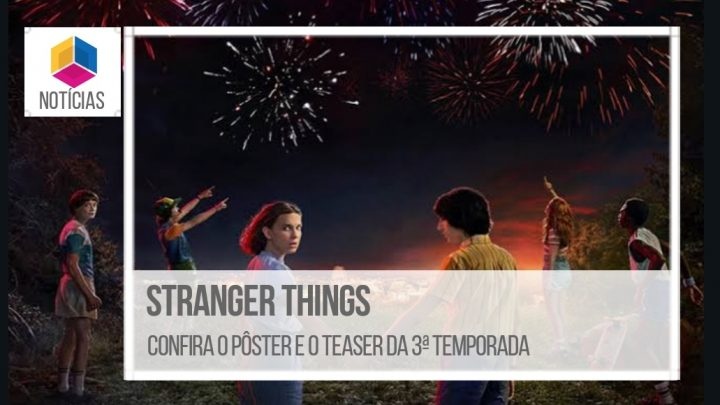 Stranger Things – Confira o pôster e o teaser da 3ª Temporada