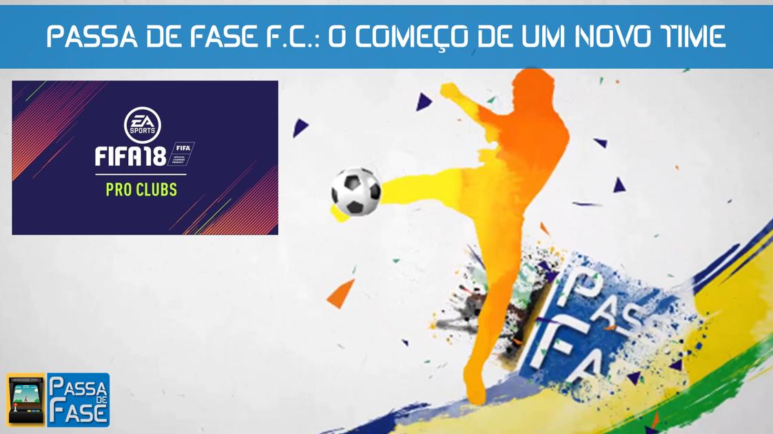 FIFA 18 PRO CLUBS: PASSA DE FASE F.C.: O COMEÇO DE UM NOVO TIME
