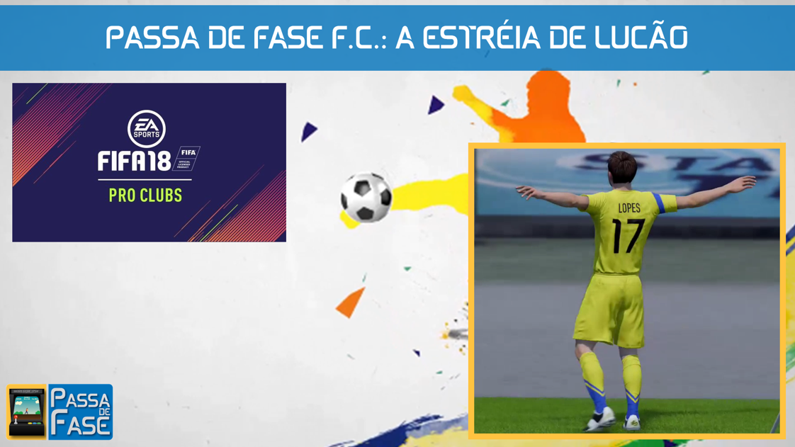 FIFA 18 PRO CLUBS: PASSA DE FASE F.C.: A ESTRÉIA DE LUCÃO