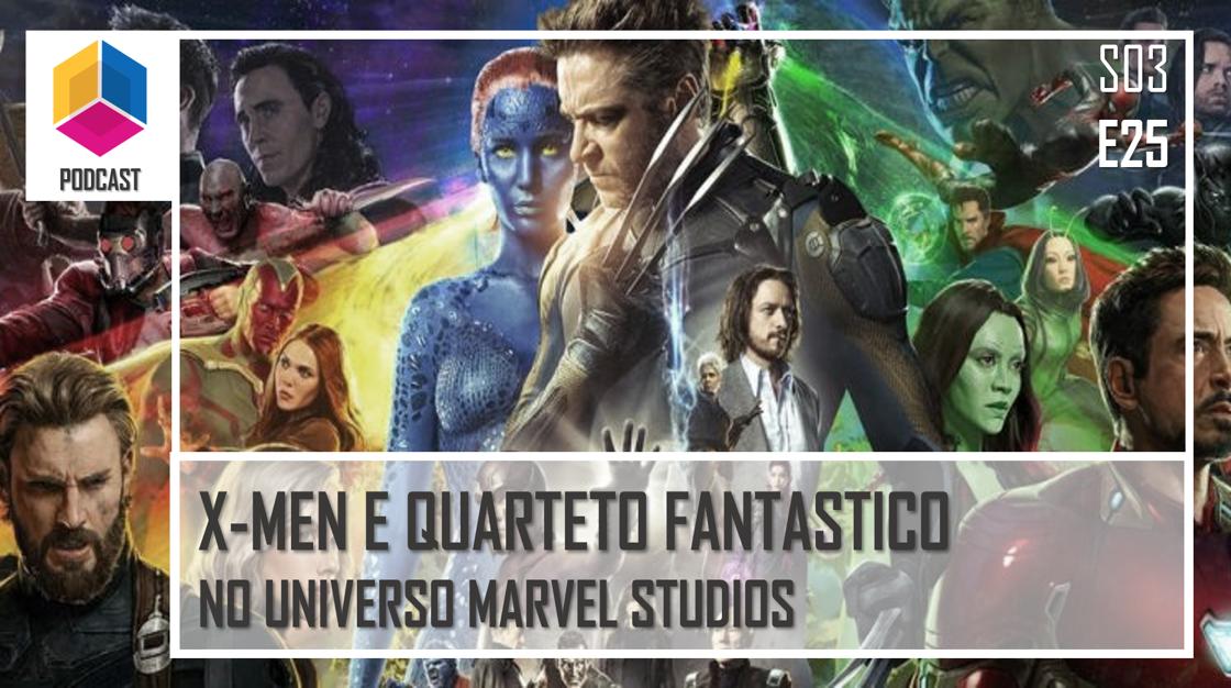 X-Men e Quarteto Fantástico no Universo Marvel Studios – PassadeFaseCast – S03E25