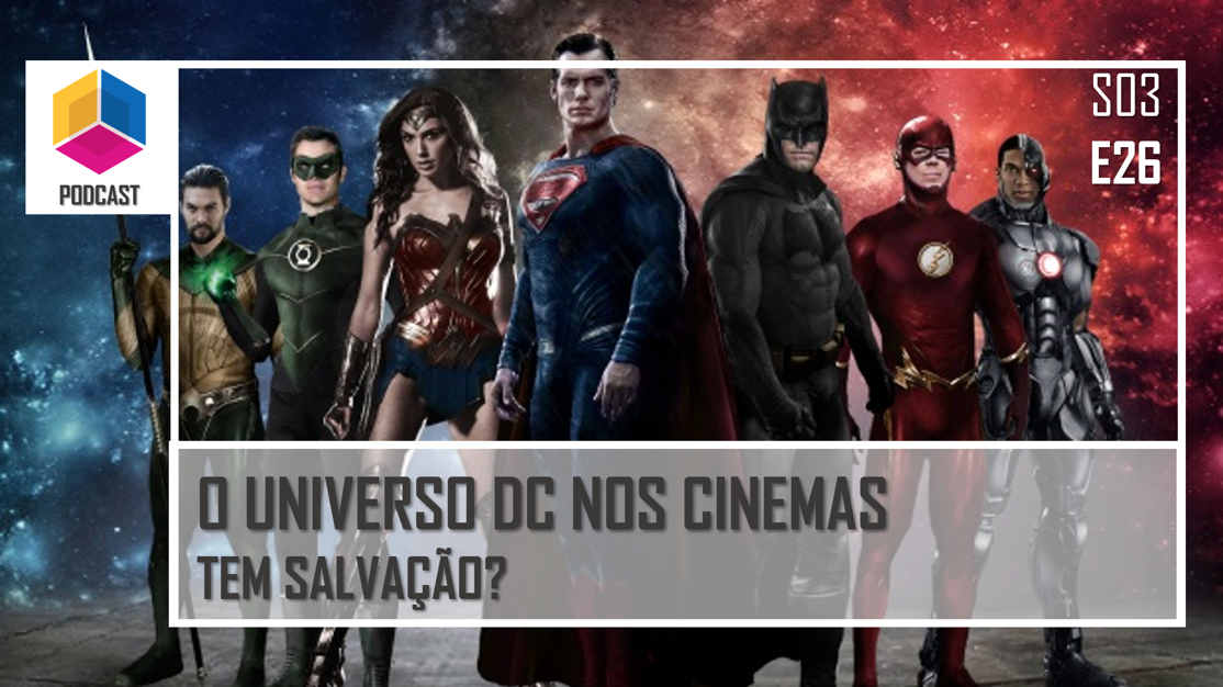 O universo DC nos cinemas tem salvação? – PassadeFaseCast – S03E26