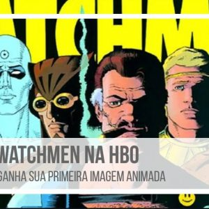 WATCHMEN NA HBO GANHA SUA PRIMEIRA IMAGEM ANIMADA