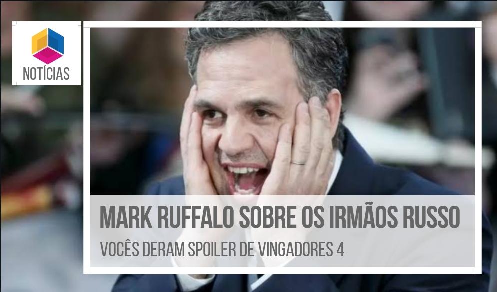 Mark Ruffalo sobre os irmãos Russo: Vocês deram spoiler de Vingadores 4