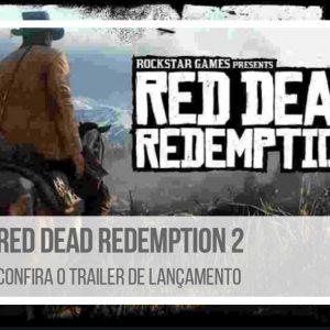 Red Dead Redemption 2: Confira o trailer de lançamento
