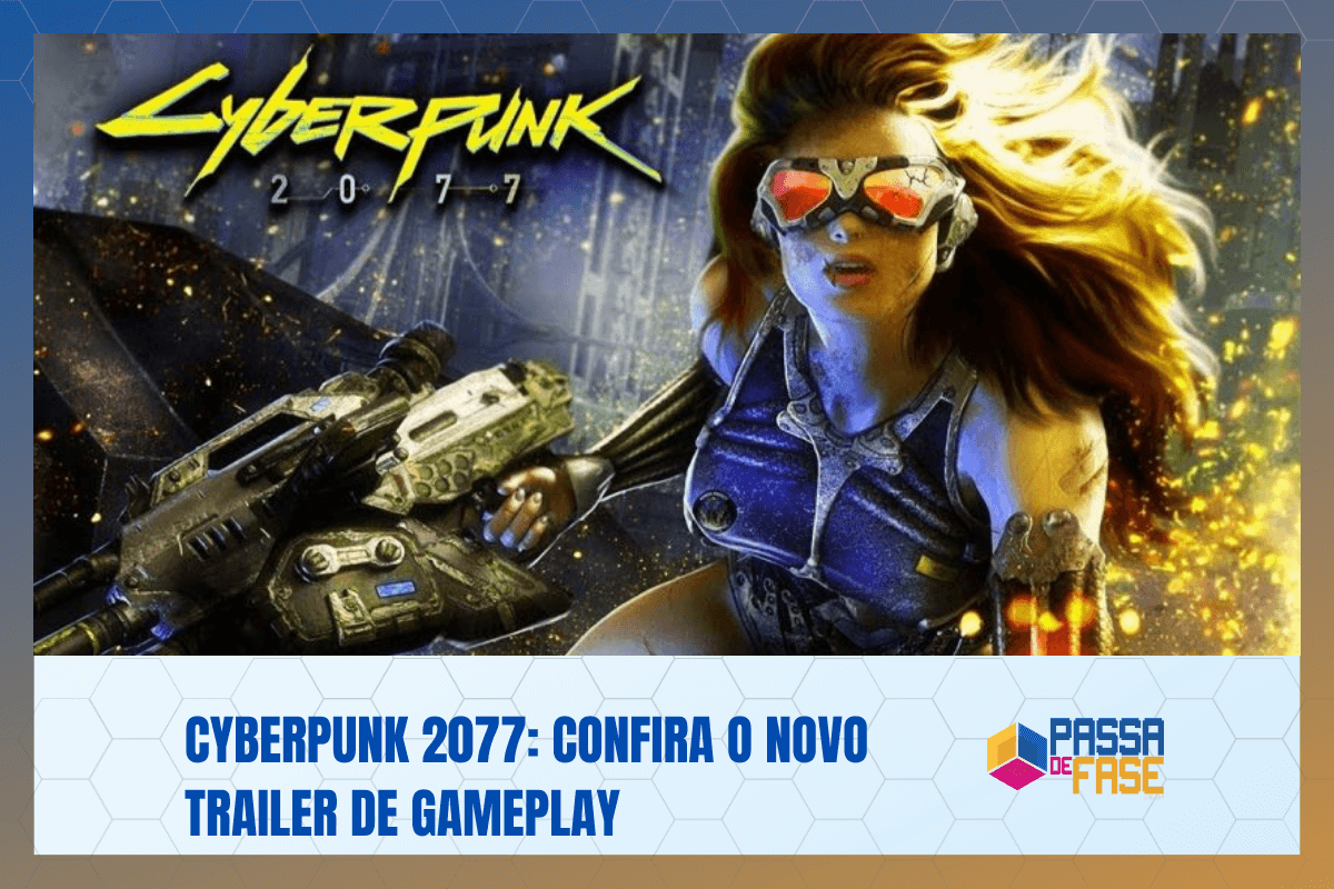 Cyberpunk 2077: Confira o novo trailer de gameplay