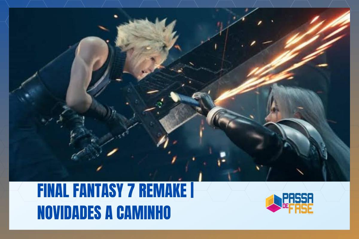 Final Fantasy 7 Remake | Novidades a caminho