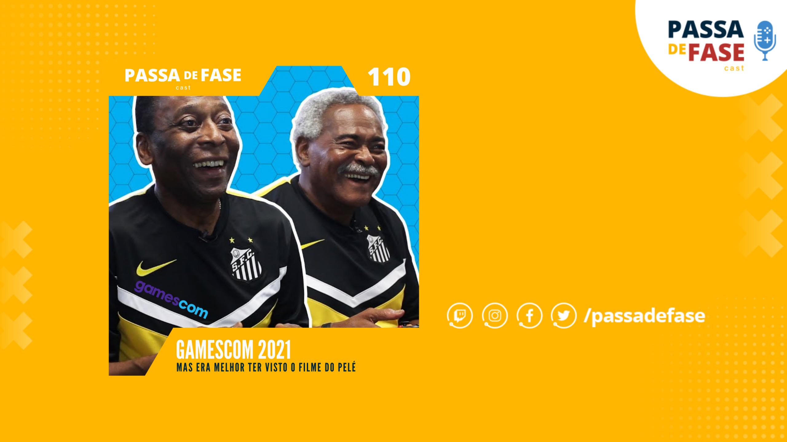 Gamescom 2021… mas era melhor ter visto o filme do Pelé   E110
